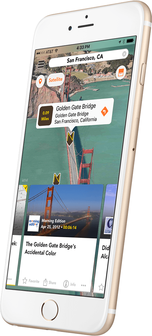 White and gold iPhone 6 slightly turned to the left. On it is a Nearstory screen showing satellite map of the Golden Gate Bridge on a sunny day in the bluish green bay. Right in the middle of the bridge is a Nearstory pin with a text cloud displaying the following: Golden Gate Bridge San Francisco, California. .09 miles away. Just below the Golden Gate Bridge is the audio story card displaying image of the Golden Gate Bridge. In the lower left corner of the image sits a logo for the radio show 'Morning Edition'. To the right of the podcast logo is the podcast title 'Morning Edition'. Below the producer title is a publish date of April 25, 2012. to the right of the publish date is a runing time of 6 minute and 14 seconds. Just below story image is the title of the podcast it reads 'The Golden Gate Bridge's Accidental Color'.